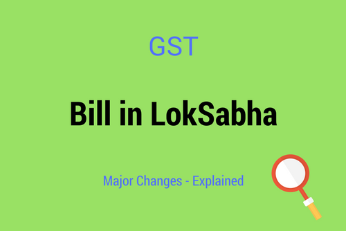 GST Bill Changes in Loksabha